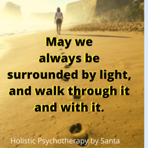May we always be surrounded by the light, and walk through it and with it.