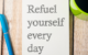 refuel yourself every day